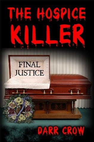 The Hospice Killer 1 - The Final Justice  by  Darr Crow