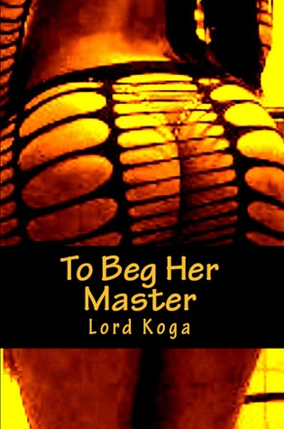 To Beg Her Master: Knights of Came-a-Lot Presents Lord Koga
