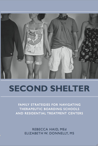 Second Shelter: Family Strategies for Navigating Therapeutic Boarding Schools and Residential Treatment Centers  by  Rebecca Haid