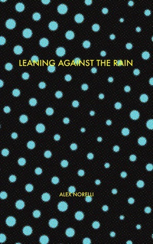 Leaning Against the Rain  by  Alex Norelli