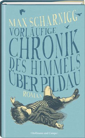 Die vorläufige Chronik des Himmels über Pildau  by  Max Scharnigg