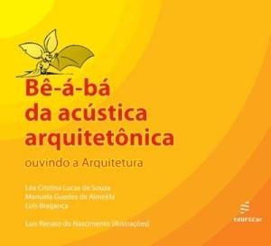 Be-a-bá da Acústica Arquitetônica  by  Lea Cristina Lucas Souza