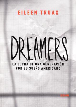 Dreamers: La lucha de una generación por su sueño americano Eileen Truax