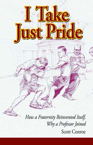 I Take Just Pride: How a Fraternity Reinvented Itself, Why a Professor Joined Scott Conroe