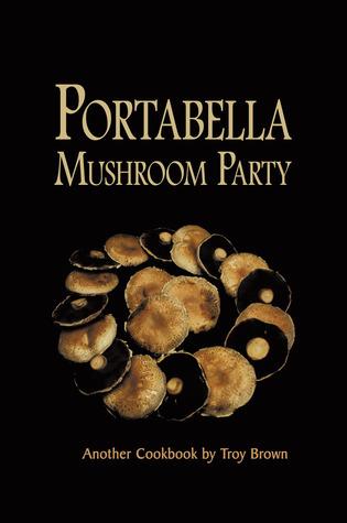 Portabella Mushroom Party  by  Troy Edward Brown