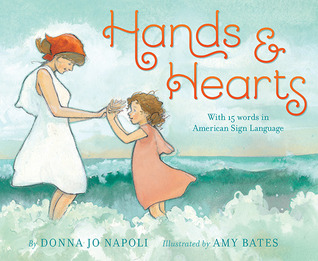 Hands & Hearts: With 15 Words in American Sign Language Donna Jo Napoli