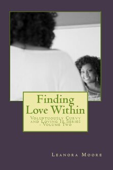 Finding Love Within: The Voluptuously Curvy And Loving It Series - Volume Two  by  Leanora Moore