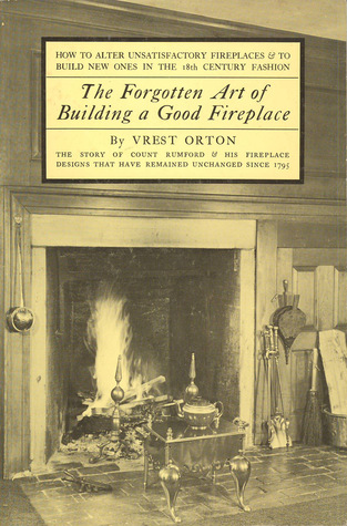 Forgotton Art of Building a Good Fireplace  by  Vrest Orton