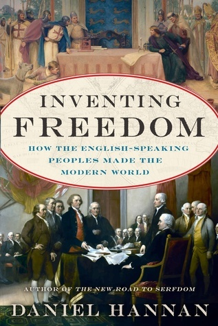 Inventing Freedom: How the English-Speaking Peoples Made the Modern World Daniel Hannan