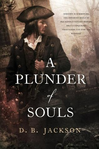 A Plunder of Souls (Thieftaker Chronicles, #3) D.B. Jackson
