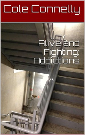 Alive and Fighting: Addictions Cole Connelly
