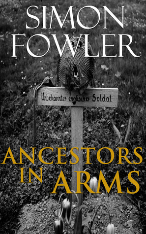 Ancestors in Arms  by  Simon Fowler