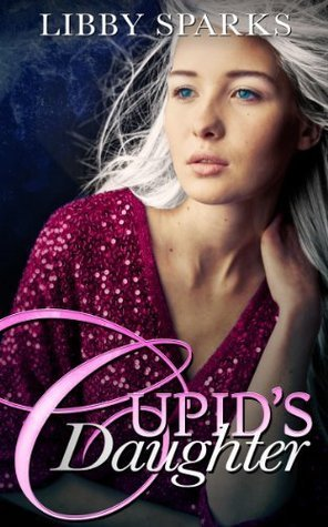 Cupids Daughter  by  Libby Sparks