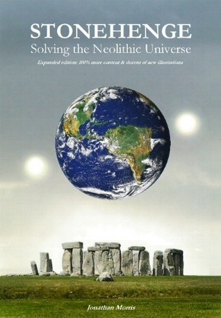 Stonehenge: Solving the Neolithic Universe:  by  Jonathan   Morris
