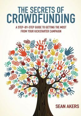The Secrets of Crowdfunding Sean Akers