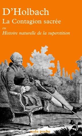 La Contagion sacrée ou Histoire naturelle de la superstition  by  Paul Henry Thiry dHolbach