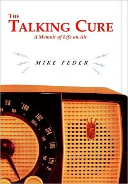 Talking Cure, The: A Memoir of Life on Air Mike Feder