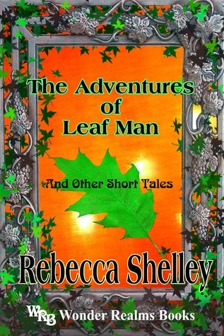 Adventures of Leaf Man and Other Short Tales  by  Rebecca Shelley