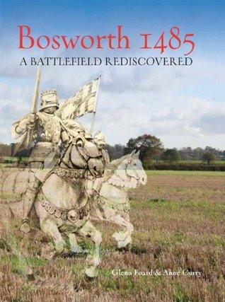Bosworth 14859781905119400: A Battlefield Rediscovered  by  Glenn Foard