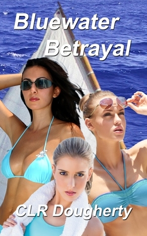 Bluewater Betrayal (Bluewater Thrillers, #5)  by  C.L.R. Dougherty