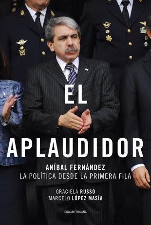 El aplaudidor: Aníbal Fernández. La política desde la primera fila Graciela Russo