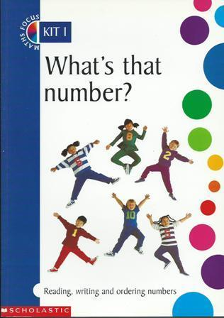 Whats that Number? - Maths Focus on Reading, Writing and Ordering Numbers: Years 1 - 2 Kim Connor