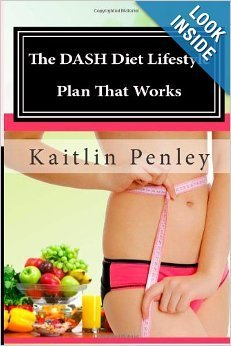 The DASH Diet Lifestyle Plan That Works: Permanent Weight Loss  by  Kaitlin Penley