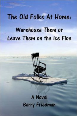 The Oldfolks at Home Warehouse Them or Leave Them on the Ice Floe Barry Friedman