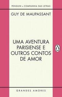 Uma aventura parisiense e outros contos de amor  by  Guy de Maupassant