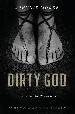 Dirty God: Go with Jesus Into a Messy World Johnnie Moore