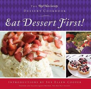 Eat Dessert First!: The Red Hat Society Dessert Cookbook  by  Sue Ellen Cooper