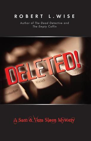Deleted!: A Sam and Vera Sloan Mystery Robert L. Wise