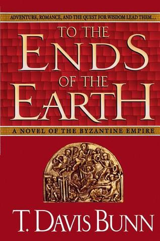 To the Ends of the Earth  by  T. Davis Bunn
