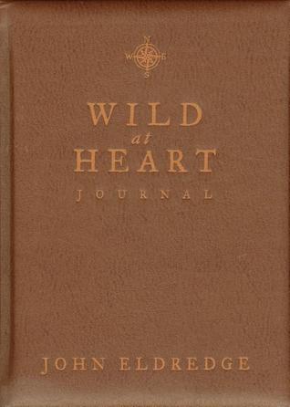 Wild at Heart Journal  by  John Eldredge