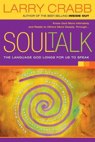 Soul Talk: The Language God Longs for Us to Speak  by  Larry Crabb