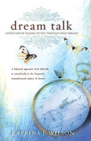 Dream Talk: Could God Be Talking to You Through Your Dreams?  by  Katrina Wilson