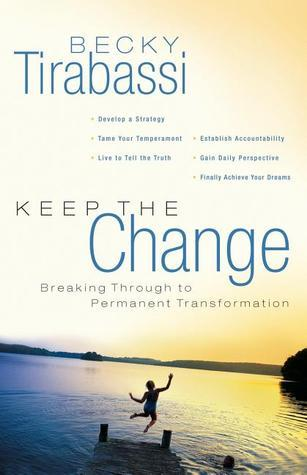 Keep the Change: Breaking Through to Permanent Transformation  by  Becky Tirabassi