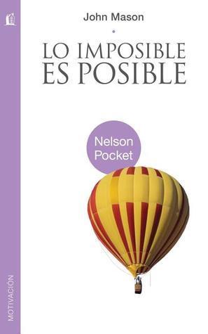 Lo Imposible Es Posible (Nelson Pocket: Motivacion)  by  John Mason