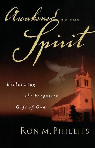Awakened the Spirit: Reclaiming the Forgotten Gift of God by Ron Phillips