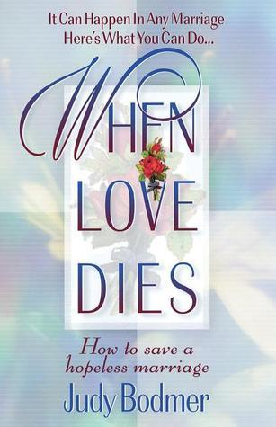 When Love Dies: How to Save a Hopeless Marriage Judy Bodmer