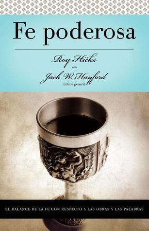 Serie Vida En Plenitud: Fe Poderosa: El Balance de La Fe Con Respecto a Las Obras y Las Palabras Jack W. Hayford