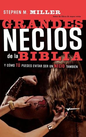 Grandes Necios de La Biblia: And How You Can Avoid Being a Dummy Too  by  Stephen M. Miller