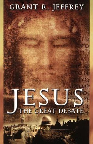 Jesus the Great Debate  by  Grant R. Jeffrey
