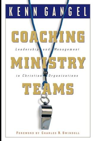 Coaching Ministry Teams: Leadership and Management in Christian Organizations  by  Kenneth O. Gangel