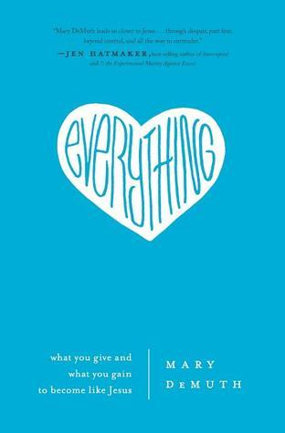 Everything: What You Give and What You Gain to Become Like Jesus  by  Mary E. DeMuth