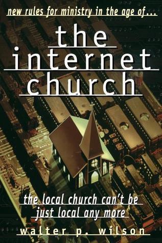 The Internet Church  by  Walter P. Wilson