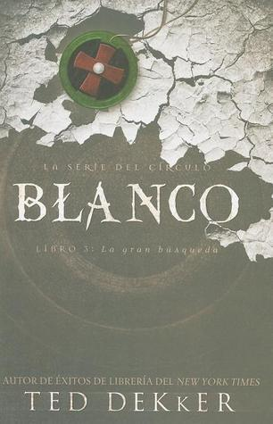 Blanco: La Gran Búsqueda (El Círculo, #3)  by  Ted Dekker