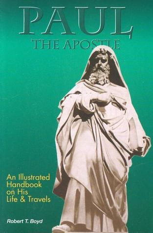 Paul, the Apostle - His Life and Times Robert T. Boyd