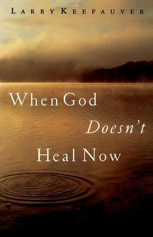 When God Doesnt Heal Now  by  Larry Keefauver