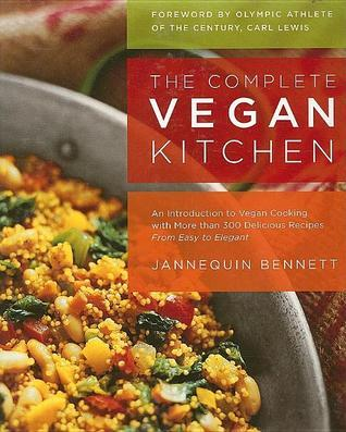 The Complete Vegan Kitchen: An Introduction to Vegan Cooking with More Than 300 Delicious Recipes-From Easy to Elegant  by  Jannequin Bennett